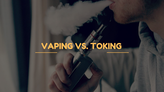 Vaping vs. Toking